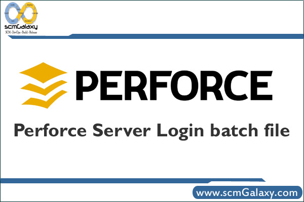 How to Login Perforce Server by Using Batch File ?
