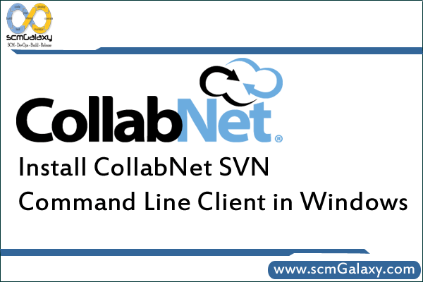 Process to Install CollabNet SVN Command Line Client in Windows