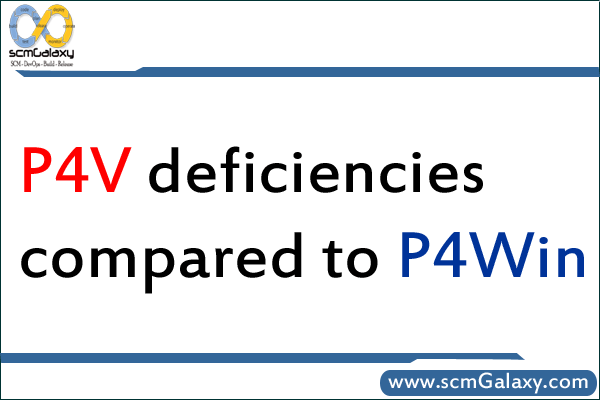 What makes P4Win better than P4V? – P4V deficiencies