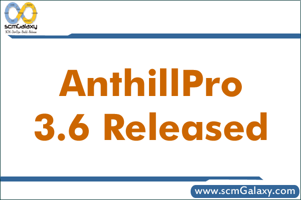 AnthillPro 3.6 Released – What's New Features in AnthillPro?