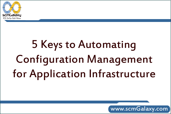 5 Keys to Automating Configuration Management for Application Infrastructure
