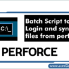 batch-script-to-login-and-sync-the-files-from-perforce