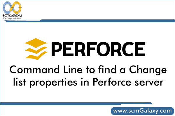 Command Line to find a Change list properties in perforce server