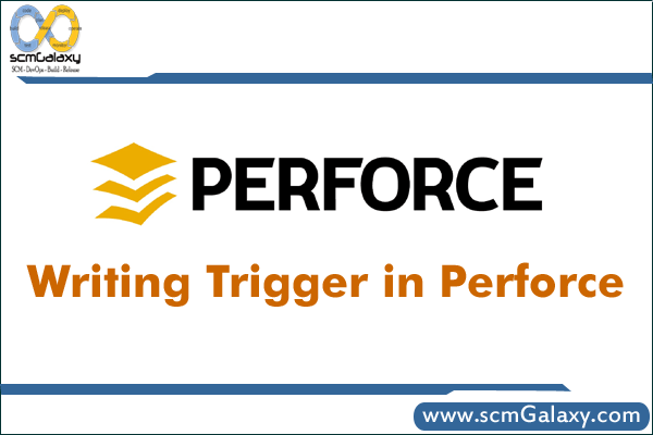 How to Write Trigger in Perforce? – Perforce Triggers Guide