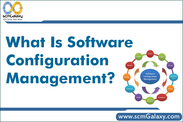 What Is Software Configuration Management, its importance & how to implement it?