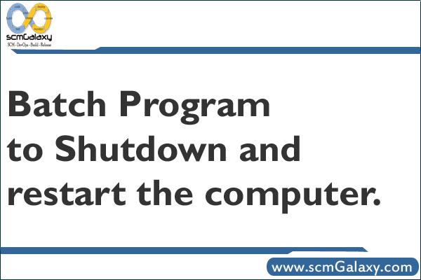 Batch Program to Shutdown and restart the computer.