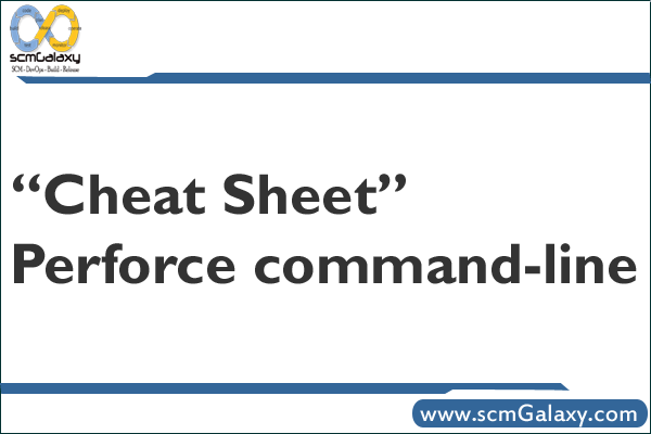 """Cheat Sheet"" of Perforce command-line 
