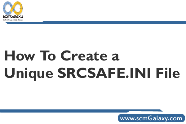 How To Create a Unique SRCSAFE.INI File ?