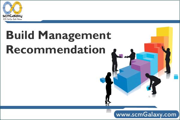 Build Management Recommendation – Build Management Guidance