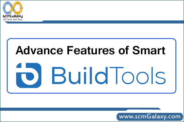 Advance Features of Smart Build Tools