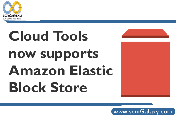 Cloud Tools now supports Amazon Elastic Block Store