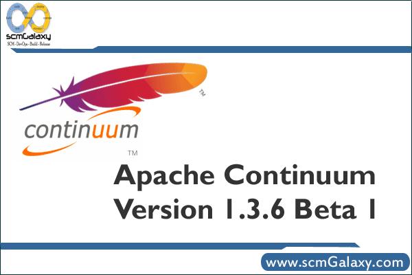 Apache Continuum Version 1.3.6 Beta 1 – What's new in Apache Continuum ?