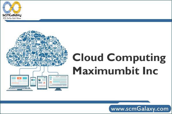 Understand Cloud Computing in Simple Terms – Maximumbit Inc