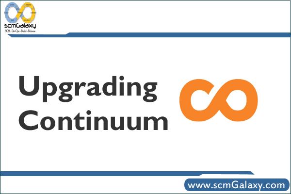 Upgrading Continuum – Continuum Upgradation Guide