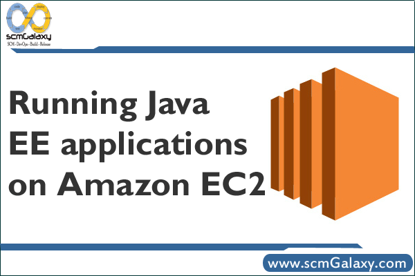 How to Run/Deploy Java EE applications on Amazon EC2?