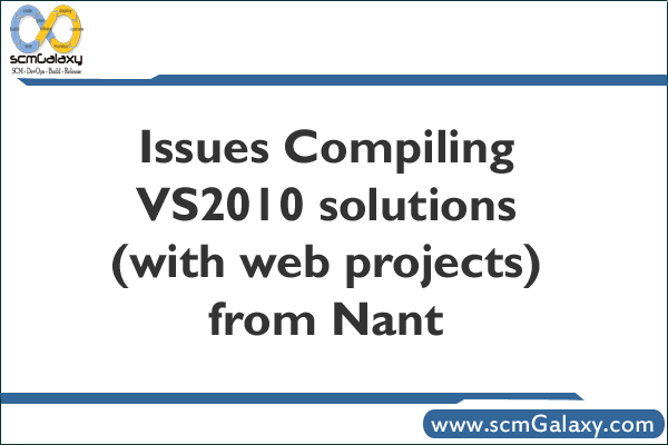 Issues Compiling VS2010 solutions (with web projects) from Nant | MSB4064 error