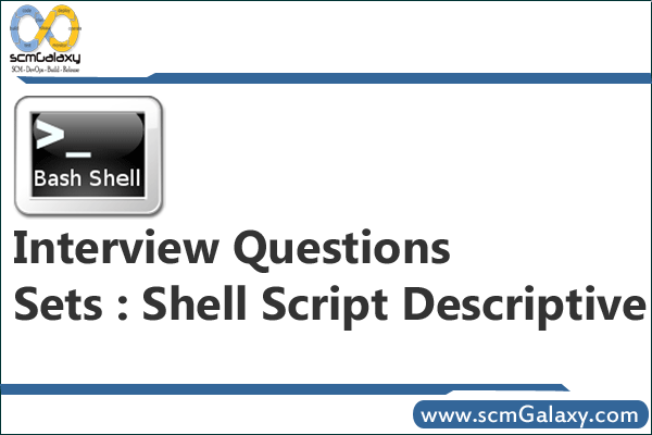 Interview Questions Sets : Shell Script Descriptive