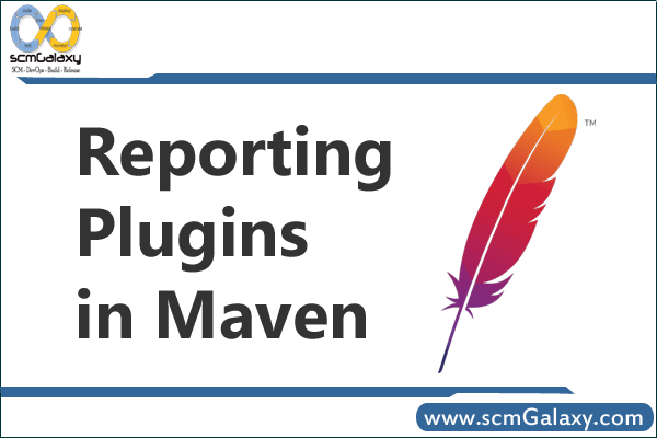 Reporting Plugins in Maven | Maven Plugins That Provide Reports