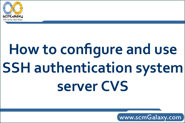 How to configure and use SSH authentication system server CVS