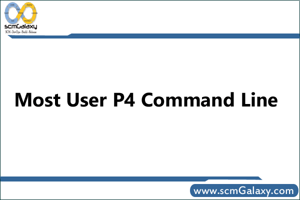 Most User P4 Command Line – P4 Commands Reference