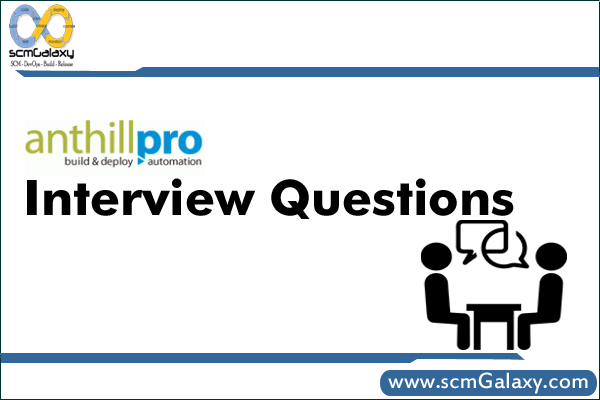 Selected AnthillPro Interview Questions