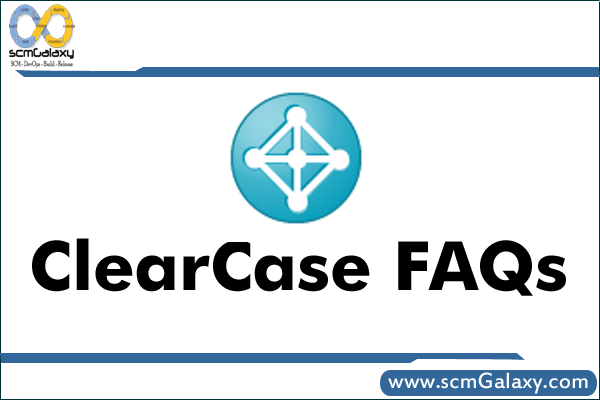 Rational ClearCase Frequently Asked Questions – ClearCase Faqs