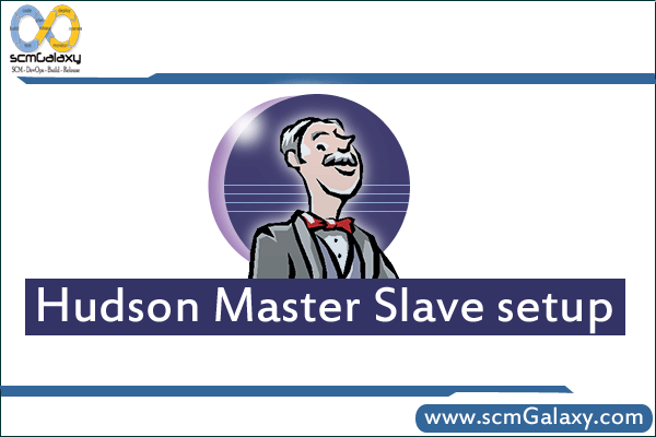 How to Setup Configure Hudson Master Slave? – Complete Guide