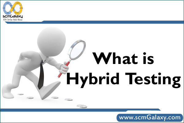 Hybrid testing introduction, What is Hybrid testing?