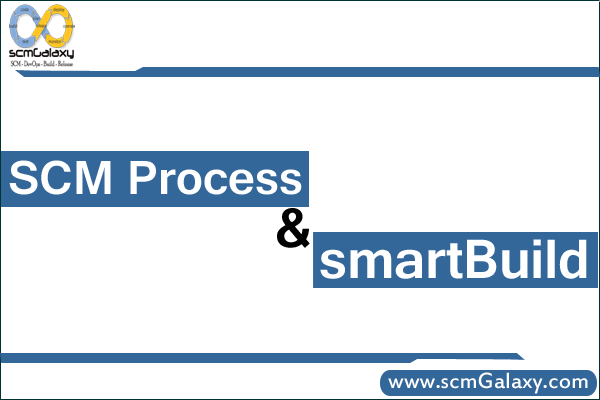 SCM Process and smartBuild Overview, What is SCM Process and smartBuild?