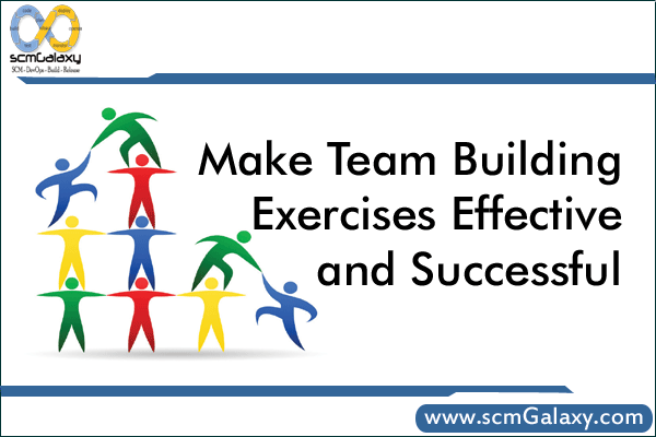 Useful Tips to Make Team Building Exercises Effective and Successful