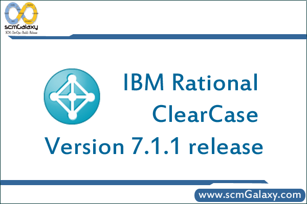 IBM Rational ClearCase Version 7.1.1 release | Rational ClearCase New Version
