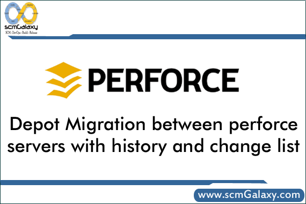 Depot Migration between perforce servers with history and change list