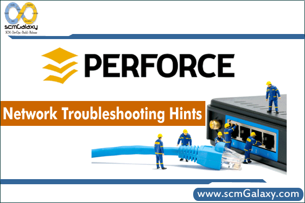 Perforce Network Troubleshooting Guide | How to Resolve Perforce Network Issues?