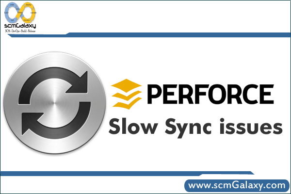 Perforce Slow Sync issues | Perforce Slow Sync Troubleshooting Guide