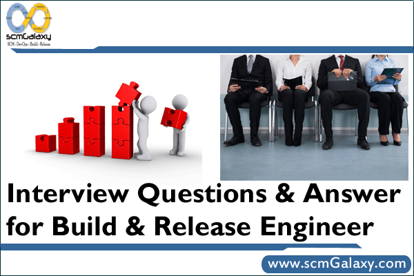 Interview Questions & Answer for Build & Release Engineers