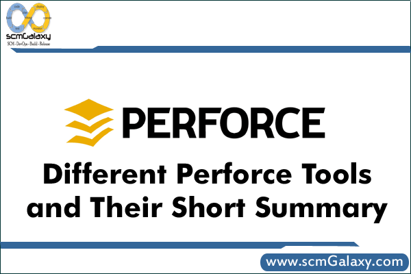 Different Perforce Tools and Their Short Summary | Know About Different Perforce tools