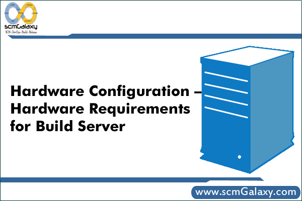 Hardware Configuration – What are the Hardware Requirements for Build Server?