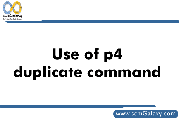 Use of p4 duplicate command | P4 Command Guide