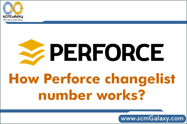 How Perforce changelist number works? | Perforce Guide
