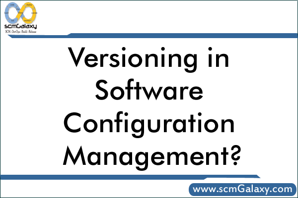 Versioning in Software Configuration Management | SCM Versioning Guide
