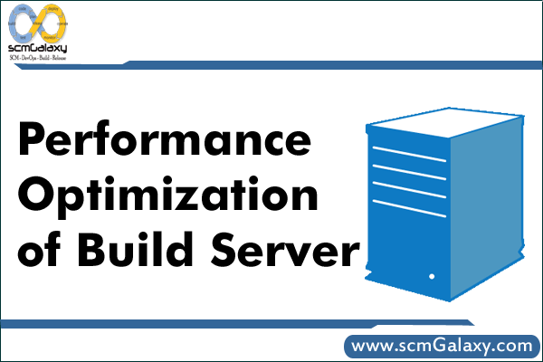 Performance Optimization of Build Server | Performance Optimization Guide