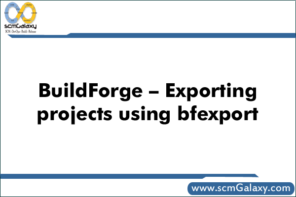 BuildForge – Exporting projects using bfexport | BuildForge Guide