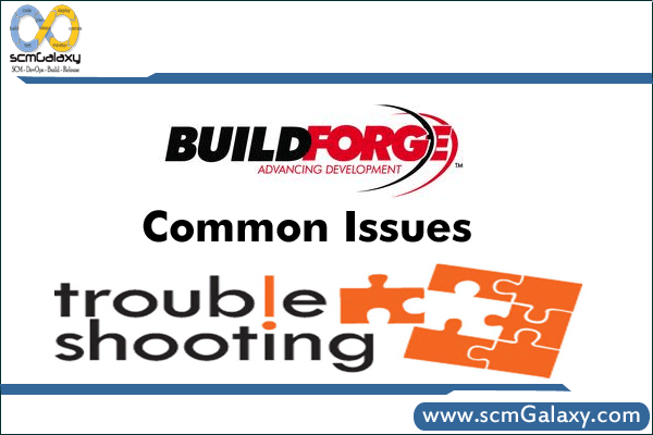 Buildforge common Issues and Troubleshooting | Buildforge Troubleshooting Guide