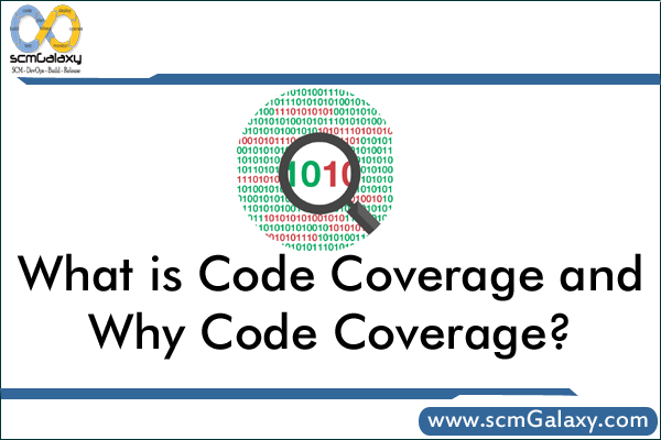 What is Code Coverage and Why Code Coverage?