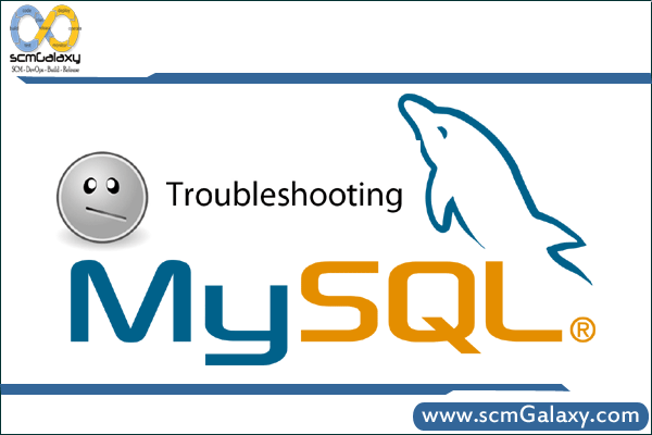 MySQL Basic Troubleshooting Guide | MySQL common Issues