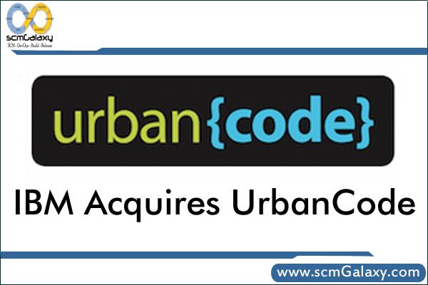IBM Acquires UrbanCode   IBM UrbanCode Acquisition Pressrelease