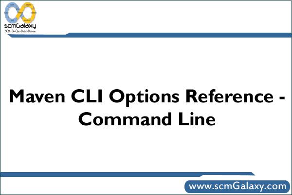 Maven CLI Options Reference – Command Line | Maven Command Line Cheatsheet