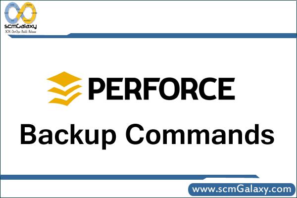 Perforce backup commands | Perforce backup method