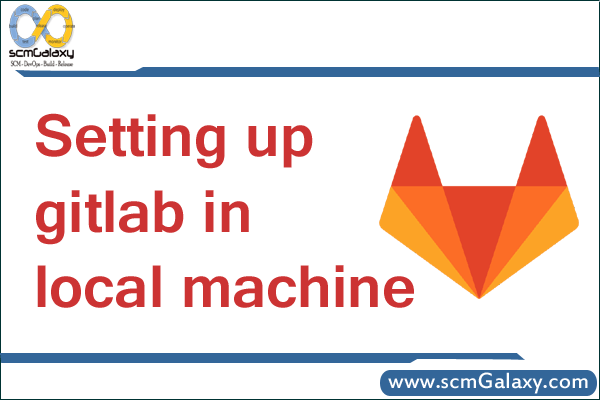 How to setup Gitlab in local machine ?