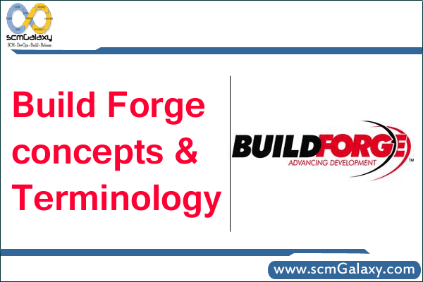 Build Forge Concepts and Terminology